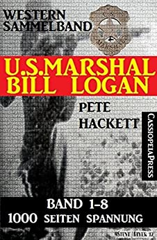 U.S. Marshal Bill Logan - Band 1-8 (Western Sammelband - 1000 Seiten Spannung)