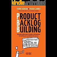 Product Backlog Building: Um guia prático para criação e refinamento de backlog para produtos de sucesso (Portuguese…