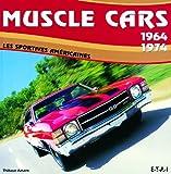 Muscle cars 1964-1974 - Les sportives américaines