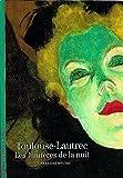 Toulouse Lautrec : Les lumières de la n...
