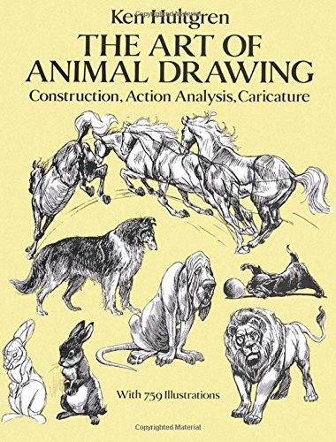 The Art of Animal Drawing: Construction, Action, Analysis, Caricature (Dover Art Instruction) por Ken Hultgen