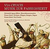 Via Crucis - Musik zur Passionszeit: Heinrich Ignaz Franz Biber: Rosenkranzsonaten, Franz Liszt: Weinen, Klagen, Sorgen, Zagen - Via Crucis - Vocalensemble Collegium Canticum