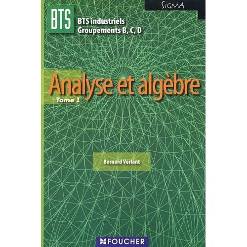 Analyse et algèbre BTS industriels Groupements B,C, D Sigma : Tome 1