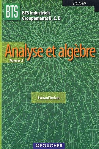 Analyse et algèbre BTS industriels Groupements B,C, D Sigma : Tome 1 par Bernard Verlant