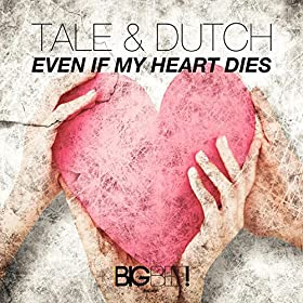 Tale & Dutch-Even If My Heart Dies