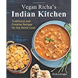 Vegan Richa's Indian Kitchen: Traditional and Creative Recipes for the Home Cook