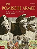 Die Römische Armee: Die Legionen der antiken Weltmacht und ihre Feldzüge by Nigel Rodgers (2011-02-01) - Nigel Rodgers