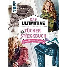 Das ultimative Tücher-Strickbuch: Mehr als 50 kuschelweiche Modelle
