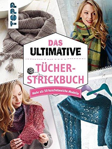 Preisvergleich Produktbild Das ultimative Tücher-Strickbuch: Mehr als 50 kuschelweiche Modelle