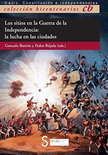 Los Sitios En La Guerra De La Independencia. La Lucha En Las Ciudades (Bicentenarios) por Pedro Rújula López
