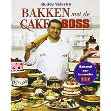 Bakken met de cake boss: 100 van Buddy's beste recepten en taartdecoraties