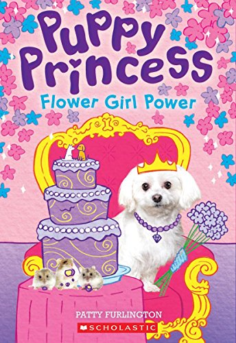 Flower Girl Power (Puppy Princess) por Patty Furlington