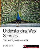 Understanding Web Services: XML, WSDL, SOAP, and UDDI (Independent Technology Guides)