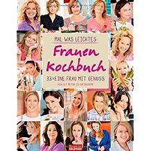 Mal was Leichtes  - Das Frauen-Kochbuch: 33 x eine Frau mit Genuss