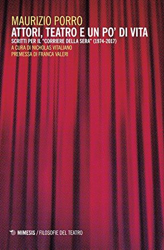 Attori, teatro e un po' di vita. Scritti per il Corriere della sera (1974-2017)