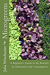 Microgreens: : A Beginner's Guide to the Benefits of Cultivation and Consumption by Julia Winchester (16-Oct-2012) Paperback