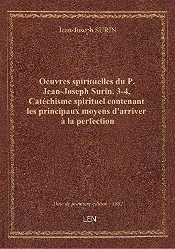 Oeuvres spirituelles du P. Jean-Joseph Surin. 3-4, Catchisme spirituel contenant les principaux moy
