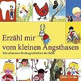 Erz?hl mir vom kleinen Angsthasen: Die sch?nsten Kindergeschichten der DDR.