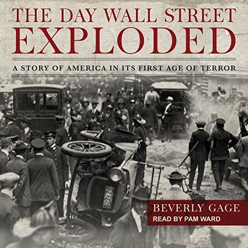 The Day Wall Street Exploded: A Story of America in Its First Age of Terror