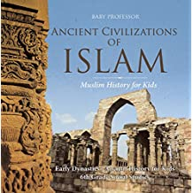 Ancient Civilizations of Islam - Muslim History for Kids - Early Dynasties | Ancient History for Kids | 6th Grade Social Studies (English Edition)