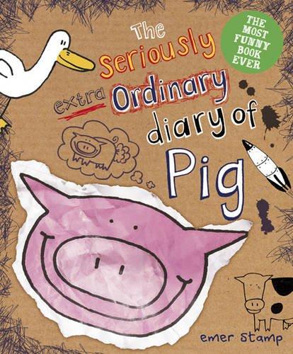 The Seriously Extraordinary Diary of Pig por Emer Stamp
