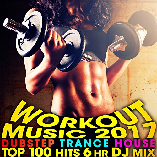 Workout Music 2017 Dubstep Trance House Top 100 Hits 6 Hr DJ Mix