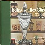 Edles altes Glas. Die Sammlung Heinrich Heine in Karlsruhe
