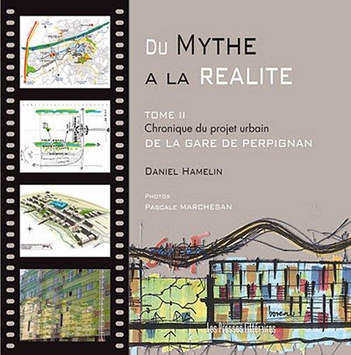 Du Mythe à la réalité : Tome 2, Chronique du projet urbain de la gare de Perpignan