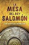 La mesa del rey Salomón par Montero Manglano
