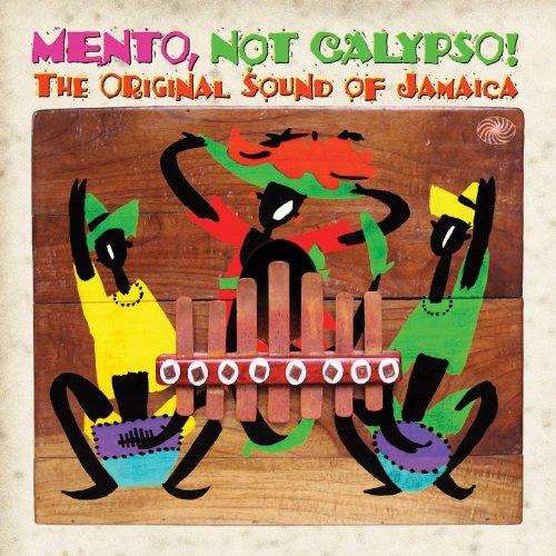 Mento, Not Calypso! The Original Sound of Jamaica