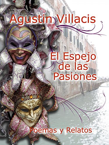 El espejo de las pasiones: Poemas y relatos por Agustin Villacis