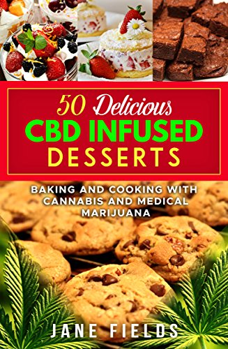 50 Delicious CBD Infused Desserts : Baking & Cooking with Cannabis & Medical Marijuana: Amazing and Delicious Desserts, Cookies, Brownies, Pies, Munchies, Snacks (English Edition) - Oil Field Pipe