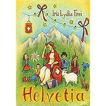 Helvetia: Eine Schweizer Geschichte für Kinder und Erwachsene