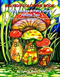 Big Kids Coloring Book: Fairy Houses and Fairy Doors, Volume Two: 50+ Images on Single-sided Pages for Wet Media – Markers and Paints (Big Kids Coloring Books)