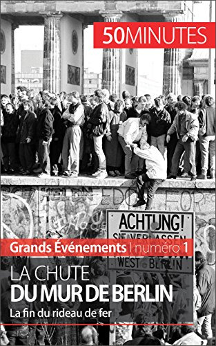 La chute du mur de Berlin: La fin du rideau de fer (Grands Événements t. 1)
