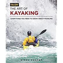 The Art of Kayaking: Everything You Need to Know About Paddling (English Edition)