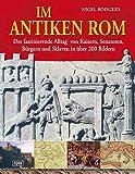 Im antiken Rom: Der faszinierende Alltag von Kaisern, Senatoren, Bürgern und Sklaven in über 200 Bildern by Nigel Rodgers (2009-08-01) - Nigel Rodgers