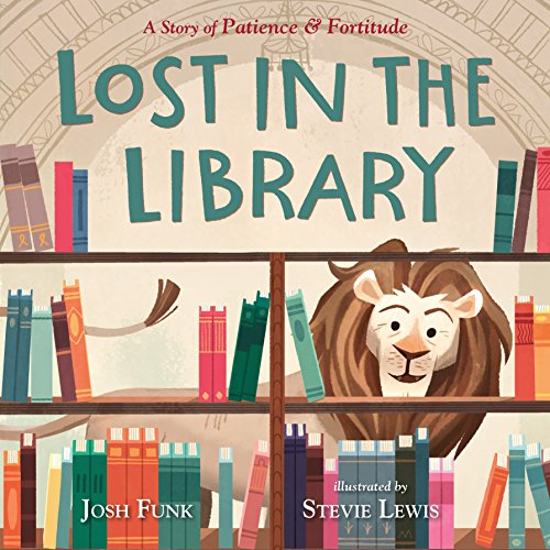 Lost in the Library: A Story of Patience & Fortitude (New York Public Library Book)