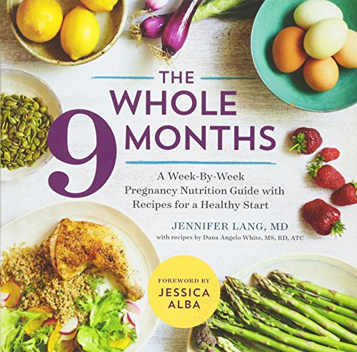 The Whole 9 Months: A Week-By-Week Pregnancy Nutritional Guide