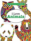 I Love Animals ( Crazy Colouring For Kids Book 3 ): Volume 3