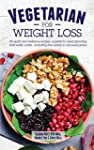 Vegetarian For Weight Loss: 80 quick...