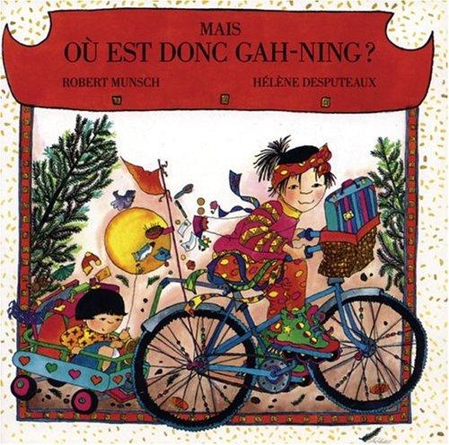 Mais Ou Est Donc Gah-ning? / Where Is Gah-ning? par Robert N. Munsch