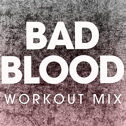 Bad Blood (Extended Workout Mix)