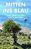 Mitten ins Blau Teil 1: Unser Leben auf einer Insel in der Ägäis