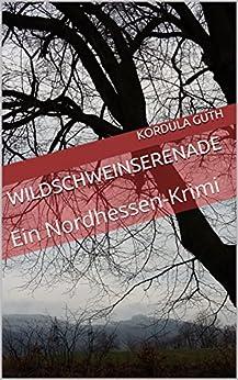 Wildschweinserenade: Ein Nordhessen-Krimi (Regen und Roßdorf 1)