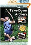 Take-Down Archery: A Do-It-Yourself G...