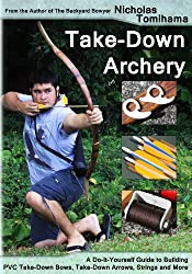 Take-Down Archery: A Do-It-Yourself Guide to Building PVC Take-Down Bows, Take-Down Arrows, Strings and More (English Edition)