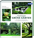 Faszination Grüne Gärten: Die schönsten Gestaltungsideen mit ausführlichen Pflanzenporträts