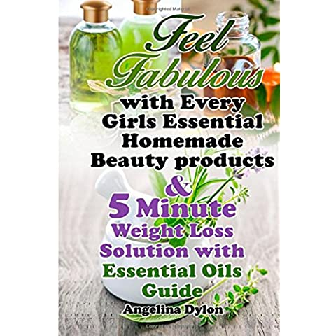 Feel Fabulous with Every Girls Essential Homemade Beauty products: & 5 Minute Weight Loss Solution with Essential Oils - 2 in 1 Box Set