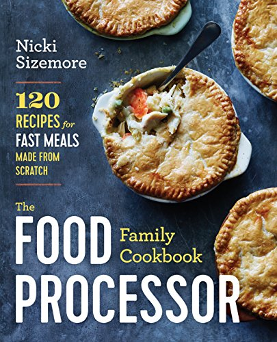 the-food-processor-family-cookbook-120-recipes-for-fast-meals-made-from-scratch
